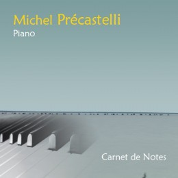 Carnet de Notes – Michel Précastelli – Piano Solo